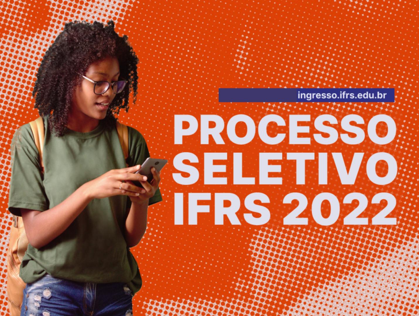 IFRS lança o Processo Seletivo 2022/1 para cursos técnicos e de graduação